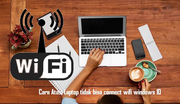 Cara Atasi Laptop tidak bisa connect wifi windows 10